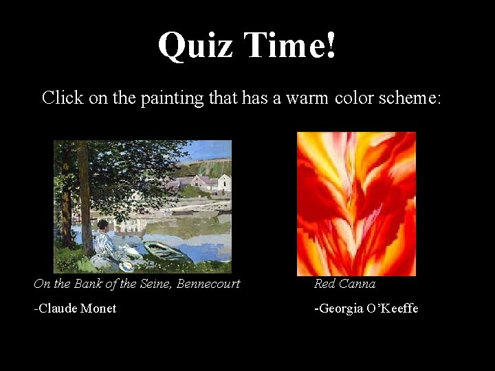 Quiz Time! Click on the painting that has a warm color scheme: On the