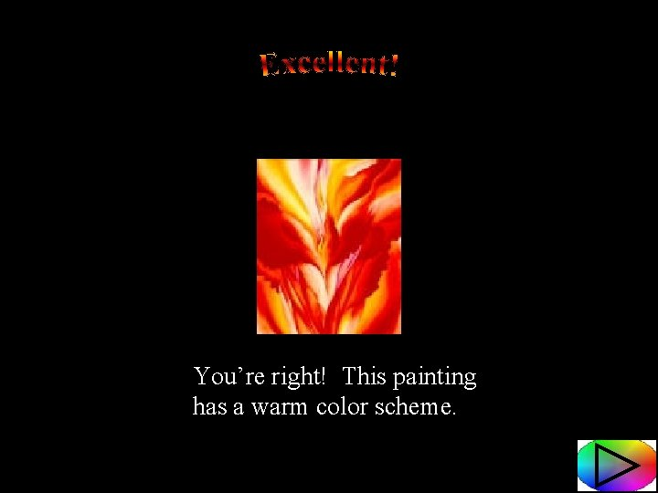 You're right! This painting has a warm color scheme.