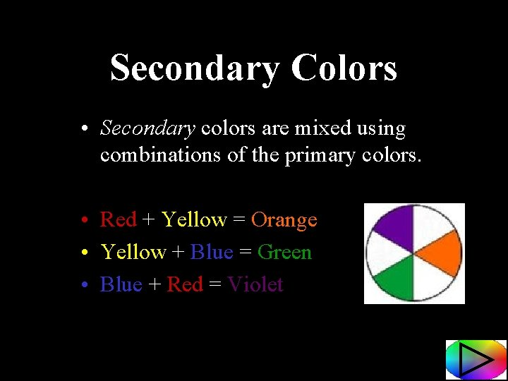 Secondary Colors • Secondary colors are mixed using combinations of the primary colors. •