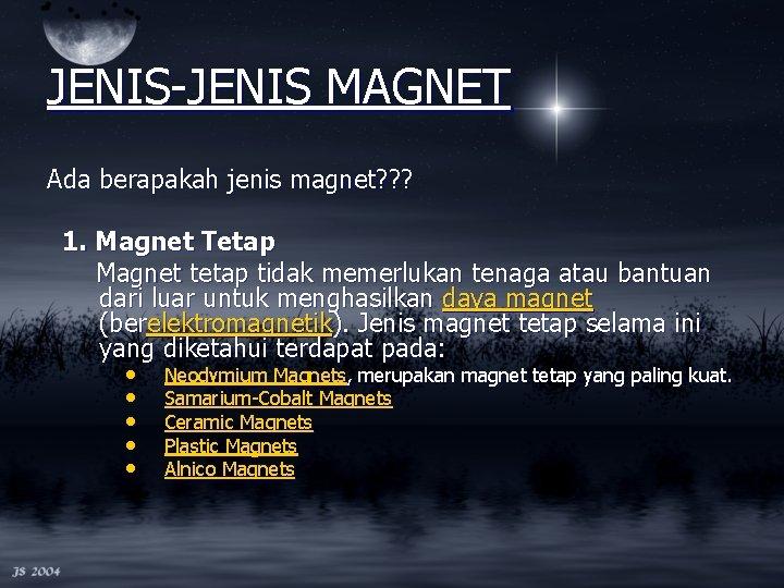 JENIS-JENIS MAGNET Ada berapakah jenis magnet? ? ? 1. Magnet Tetap Magnet tetap tidak