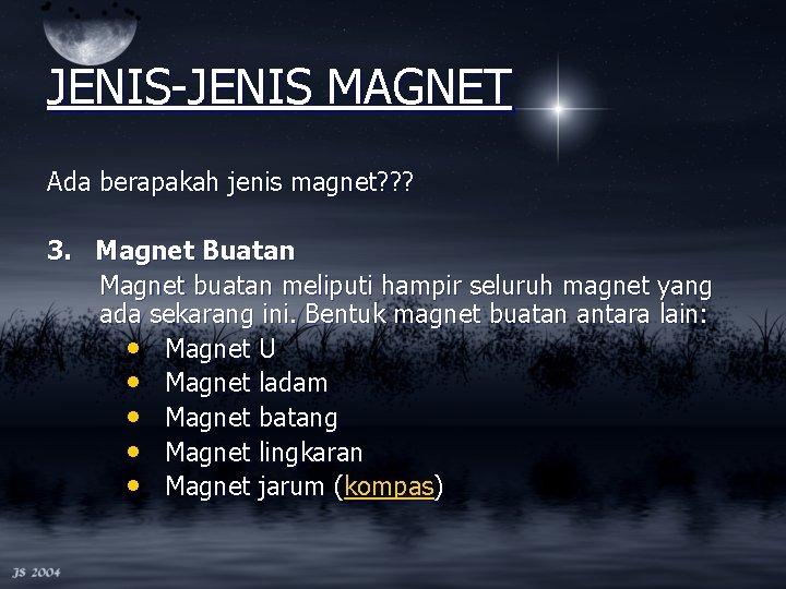 JENIS-JENIS MAGNET Ada berapakah jenis magnet? ? ? 3. Magnet Buatan Magnet buatan meliputi