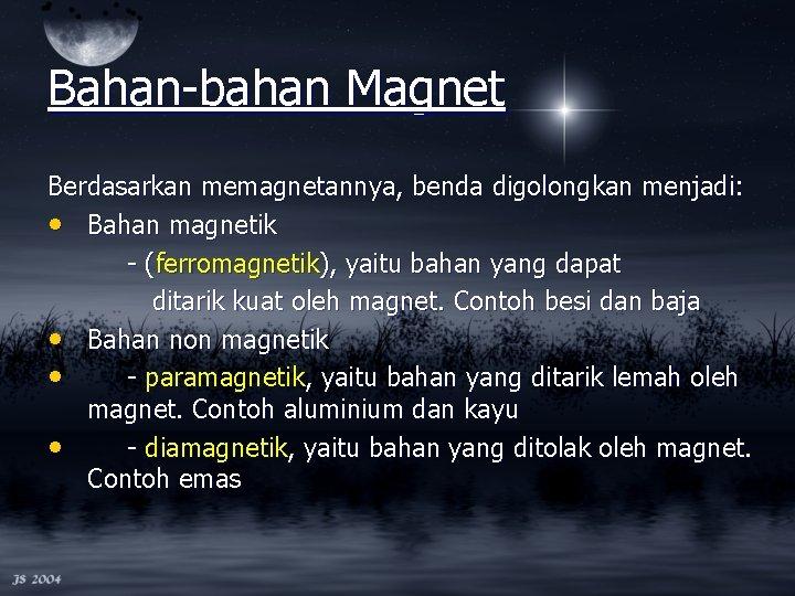 Bahan-bahan Magnet Berdasarkan memagnetannya, benda digolongkan menjadi: • Bahan magnetik - (ferromagnetik), yaitu bahan