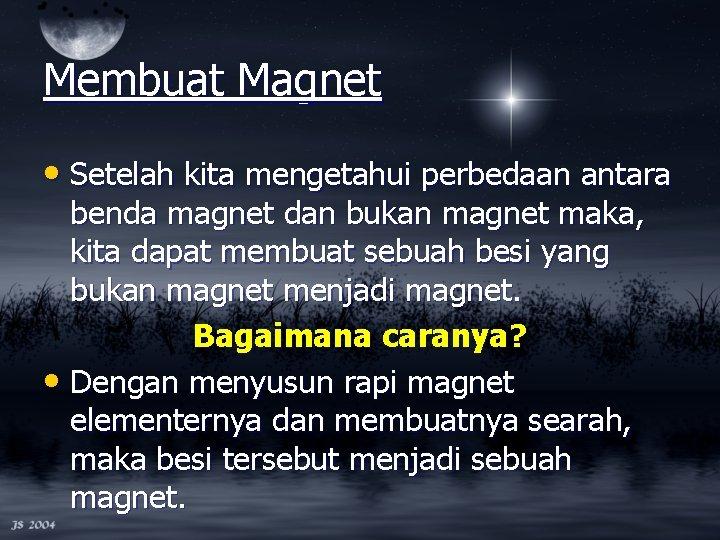 Membuat Magnet • Setelah kita mengetahui perbedaan antara benda magnet dan bukan magnet maka,