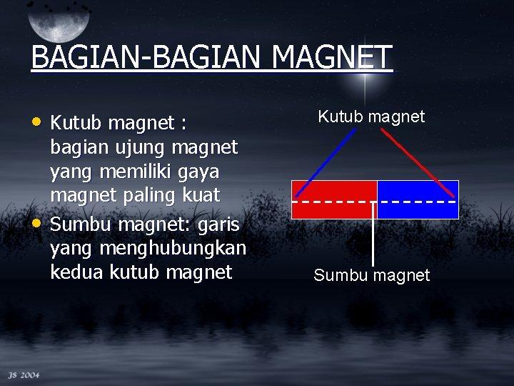BAGIAN-BAGIAN MAGNET • Kutub magnet : • bagian ujung magnet yang memiliki gaya magnet