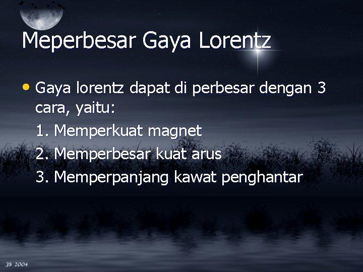 Meperbesar Gaya Lorentz • Gaya lorentz dapat di perbesar dengan 3 cara, yaitu: 1.
