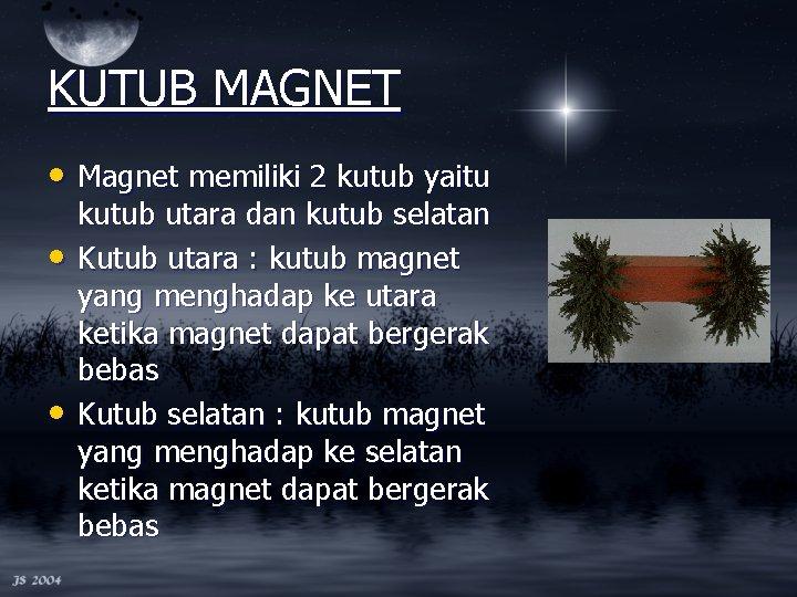 KUTUB MAGNET • Magnet memiliki 2 kutub yaitu • • kutub utara dan kutub