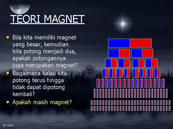TEORI MAGNET • Bila kita memiliki magnet • • yang besar, kemudian kita potong