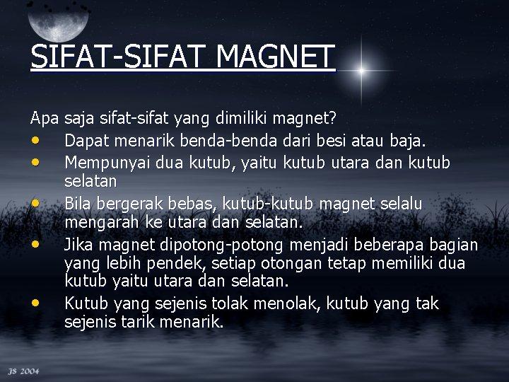 SIFAT-SIFAT MAGNET Apa saja sifat-sifat yang dimiliki magnet? • Dapat menarik benda-benda dari besi