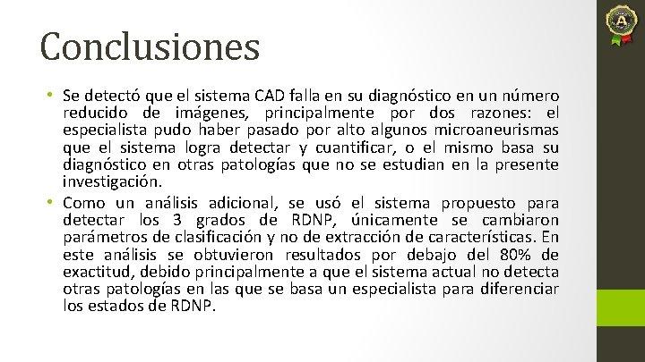 Conclusiones • Se detectó que el sistema CAD falla en su diagnóstico en un