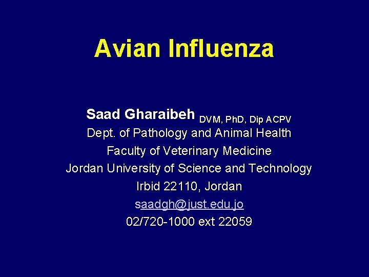 Avian Influenza Saad Gharaibeh DVM, Ph. D, Dip ACPV Dept. of Pathology and Animal