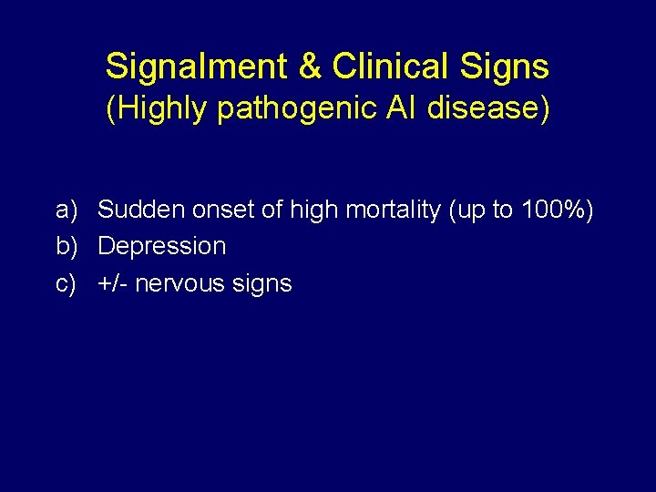 Signalment & Clinical Signs (Highly pathogenic AI disease) a) Sudden onset of high mortality