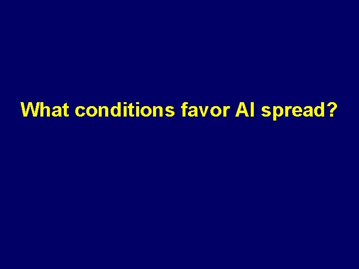 What conditions favor AI spread?