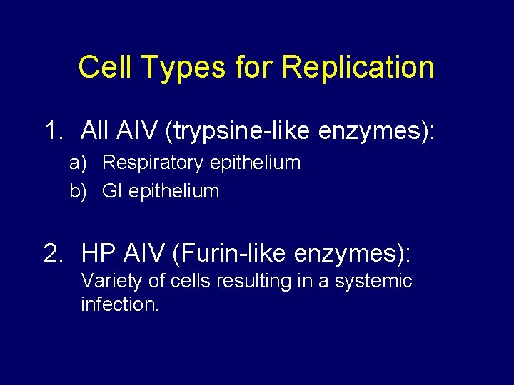 Cell Types for Replication 1. All AIV (trypsine-like enzymes): a) Respiratory epithelium b) GI