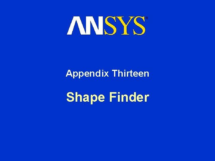 Appendix Thirteen Shape Finder