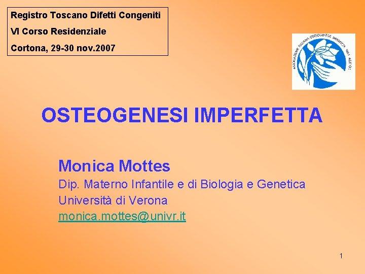 Registro Toscano Difetti Congeniti VI Corso Residenziale Cortona, 29 -30 nov. 2007 OSTEOGENESI IMPERFETTA