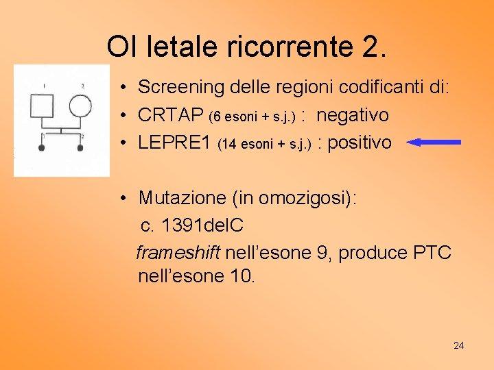 OI letale ricorrente 2. • Screening delle regioni codificanti di: • CRTAP (6 esoni