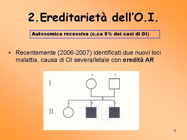 2. Ereditarietà dell'O. I. Autosomica recessiva (c. ca 5% dei casi di OI) •
