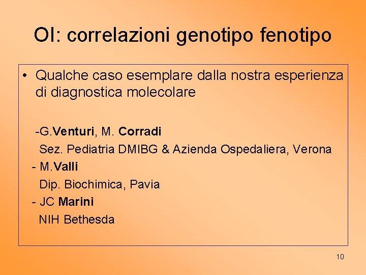 OI: correlazioni genotipo fenotipo • Qualche caso esemplare dalla nostra esperienza di diagnostica molecolare