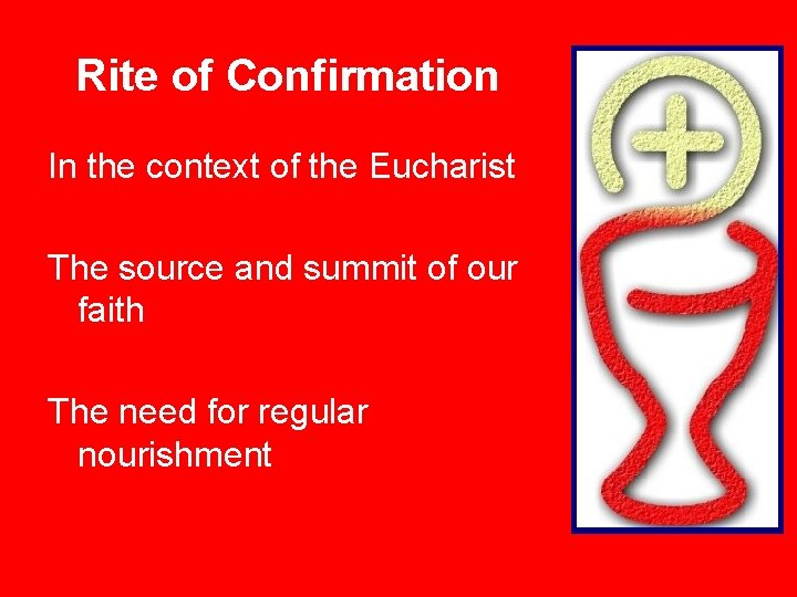 Rite of Confirmation In the context of the Eucharist The source and summit of