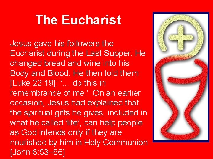 The Eucharist Jesus gave his followers the Eucharist during the Last Supper. He changed