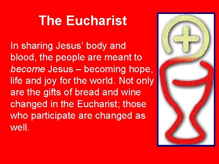 The Eucharist In sharing Jesus' body and blood, the people are meant to become