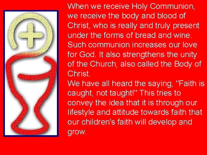 When we receive Holy Communion, we receive the body and blood of Christ, who
