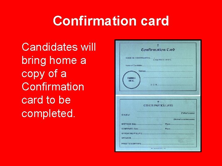 Confirmation card Candidates will bring home a copy of a Confirmation card to be