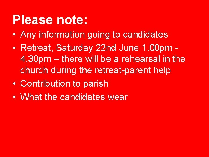 Please note: • Any information going to candidates • Retreat, Saturday 22 nd June