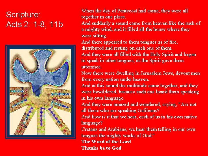 Scripture: Acts 2: 1 -8, 11 b When the day of Pentecost had come,