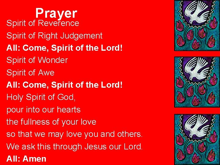 Prayer Spirit of Reverence Spirit of Right Judgement All: Come, Spirit of the Lord!