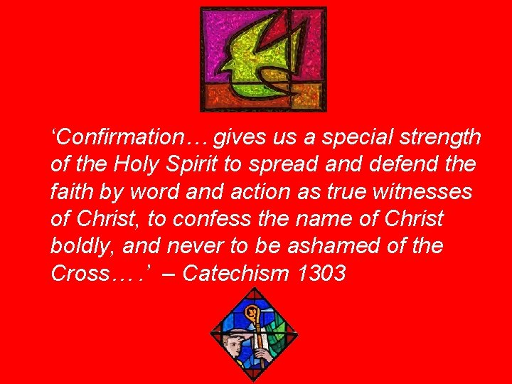 'Confirmation… gives us a special strength of the Holy Spirit to spread and defend