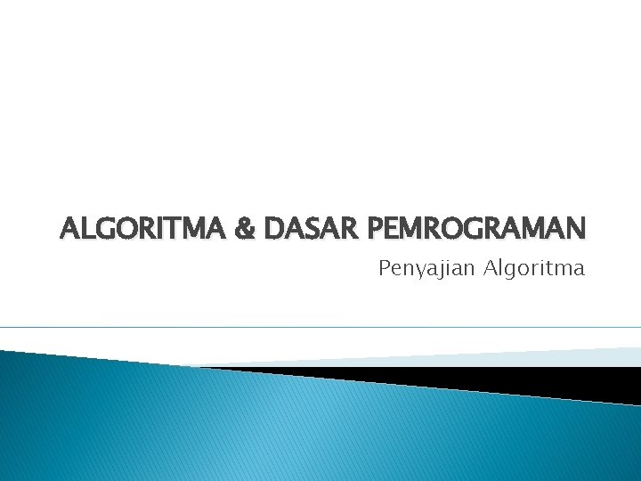 ALGORITMA & DASAR PEMROGRAMAN Penyajian Algoritma