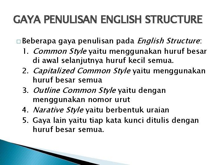 GAYA PENULISAN ENGLISH STRUCTURE gaya penulisan pada English Structure: Common Style yaitu menggunakan huruf