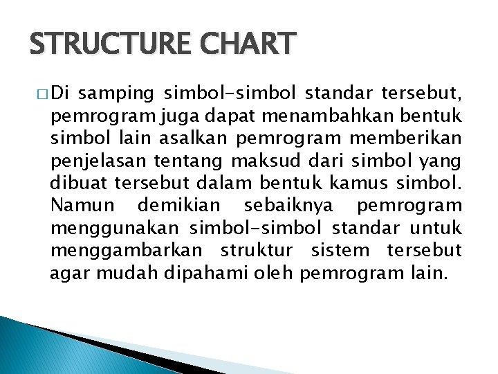 STRUCTURE CHART � Di samping simbol-simbol standar tersebut, pemrogram juga dapat menambahkan bentuk simbol