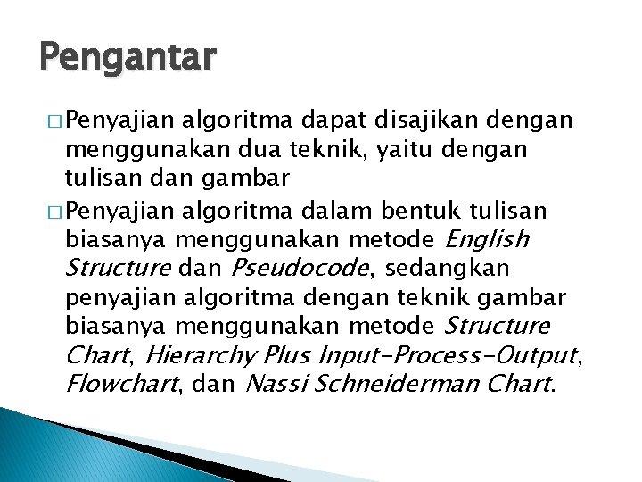 Pengantar � Penyajian algoritma dapat disajikan dengan menggunakan dua teknik, yaitu dengan tulisan dan