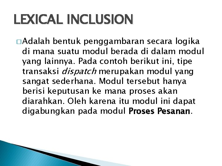 LEXICAL INCLUSION � Adalah bentuk penggambaran secara logika di mana suatu modul berada di