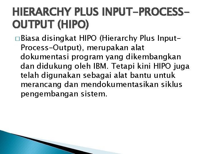 HIERARCHY PLUS INPUT-PROCESSOUTPUT (HIPO) � Biasa disingkat HIPO (Hierarchy Plus Input. Process-Output), merupakan alat