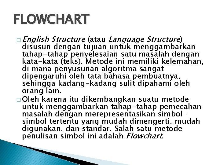 FLOWCHART � English Structure (atau Language Structure) disusun dengan tujuan untuk menggambarkan tahap-tahap penyelesaian