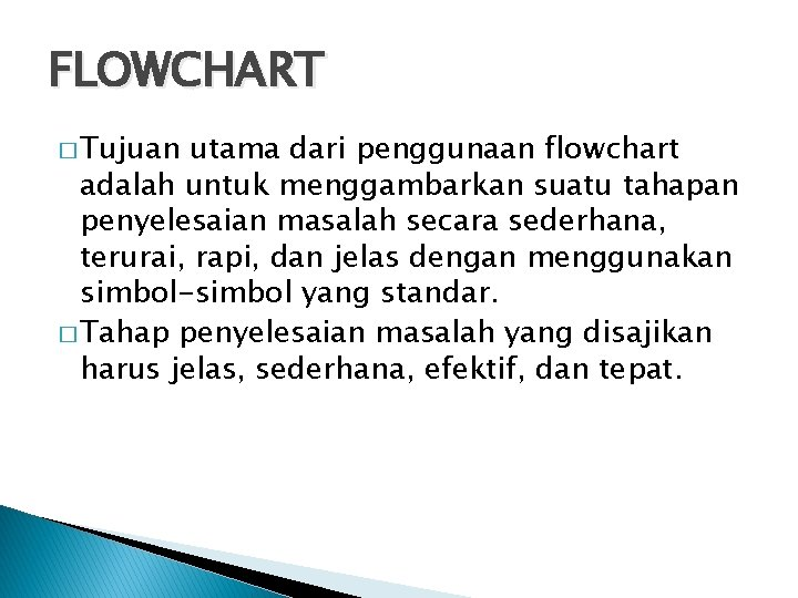 FLOWCHART � Tujuan utama dari penggunaan flowchart adalah untuk menggambarkan suatu tahapan penyelesaian masalah