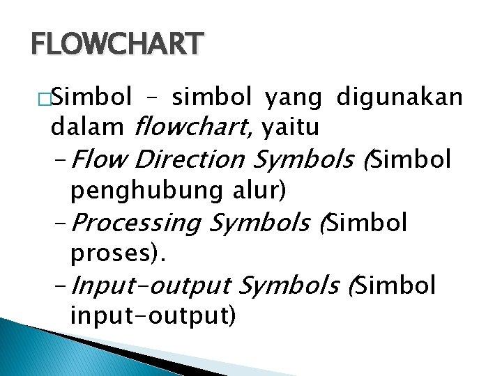 FLOWCHART �Simbol – simbol yang digunakan dalam flowchart, yaitu - Flow Direction Symbols (Simbol