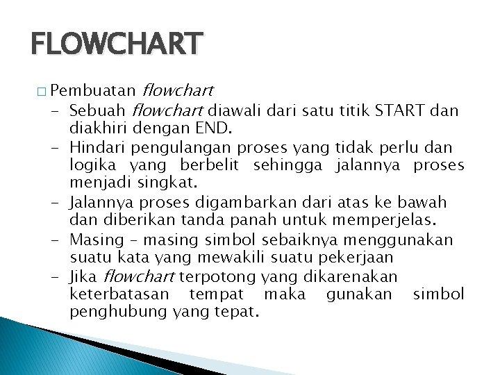 FLOWCHART flowchart - Sebuah flowchart diawali dari satu titik START dan � Pembuatan -