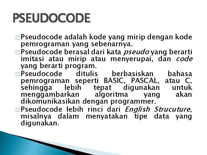 PSEUDOCODE � Pseudocode adalah kode yang mirip dengan kode pemrograman yang sebenarnya. � Pseudocode