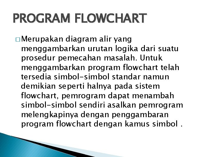 PROGRAM FLOWCHART � Merupakan diagram alir yang menggambarkan urutan logika dari suatu prosedur pemecahan