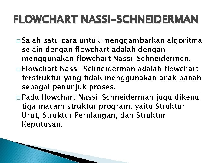 FLOWCHART NASSI-SCHNEIDERMAN � Salah satu cara untuk menggambarkan algoritma selain dengan flowchart adalah dengan