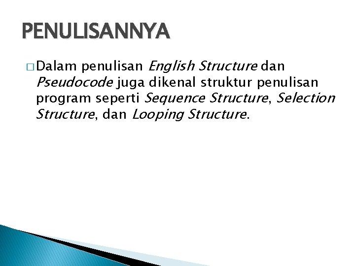 PENULISANNYA penulisan English Structure dan Pseudocode juga dikenal struktur penulisan program seperti Sequence Structure,