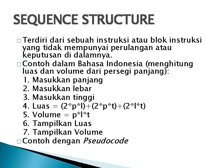 SEQUENCE STRUCTURE � Terdiri dari sebuah instruksi atau blok instruksi yang tidak mempunyai perulangan
