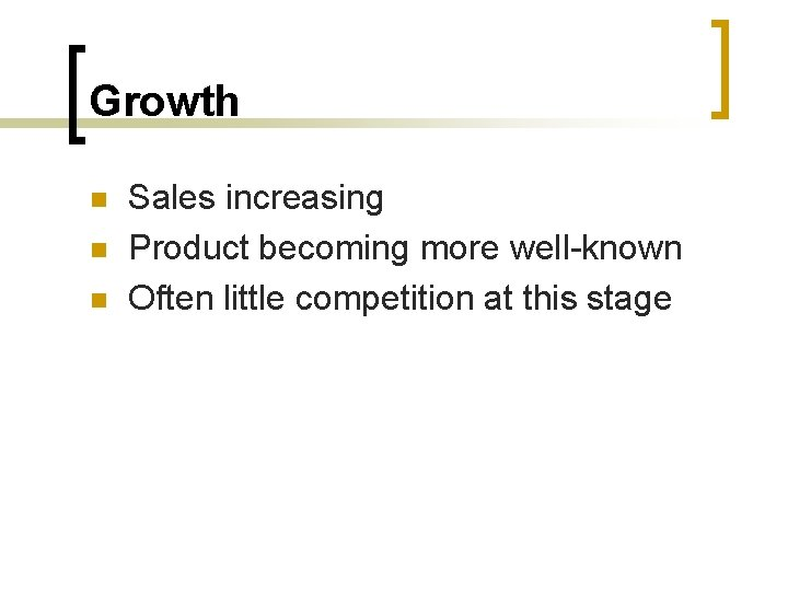 Growth n n n Sales increasing Product becoming more well-known Often little competition at