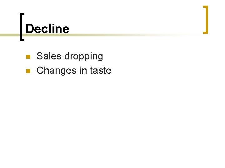 Decline n n Sales dropping Changes in taste