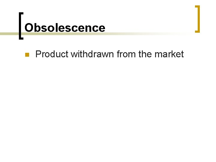 Obsolescence n Product withdrawn from the market