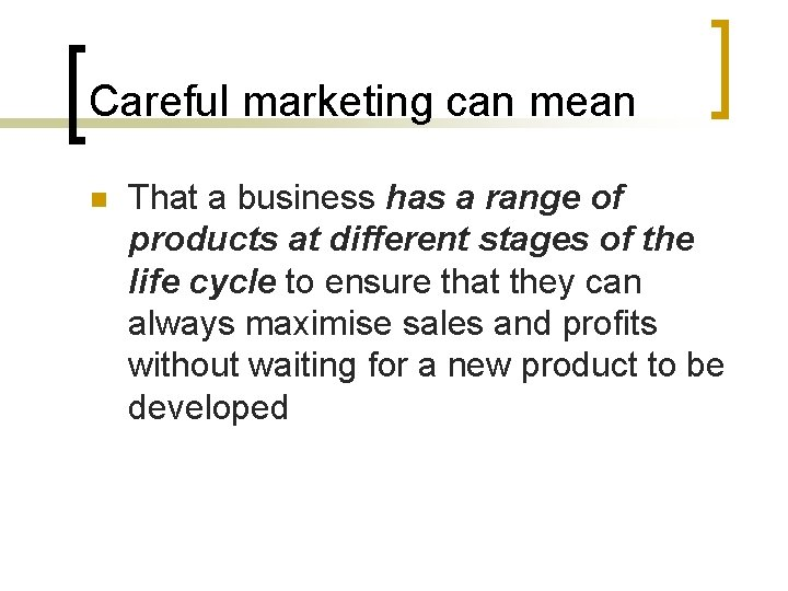 Careful marketing can mean n That a business has a range of products at